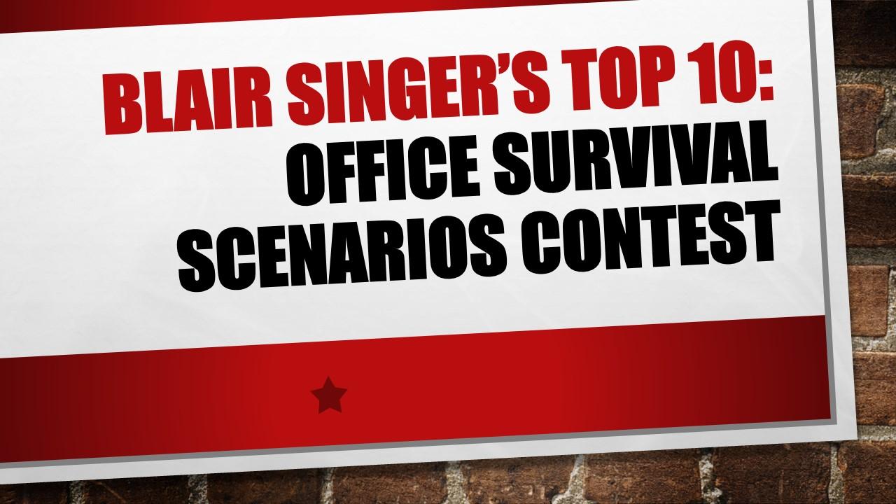 Blair Singer's Top 10: Office Survival Scenarios Contest